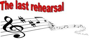 The last rehearsal